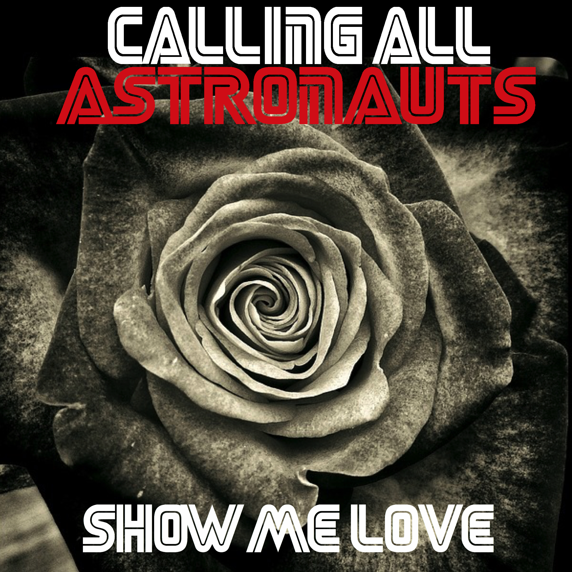 Calling All Astronauts - Show Me Love