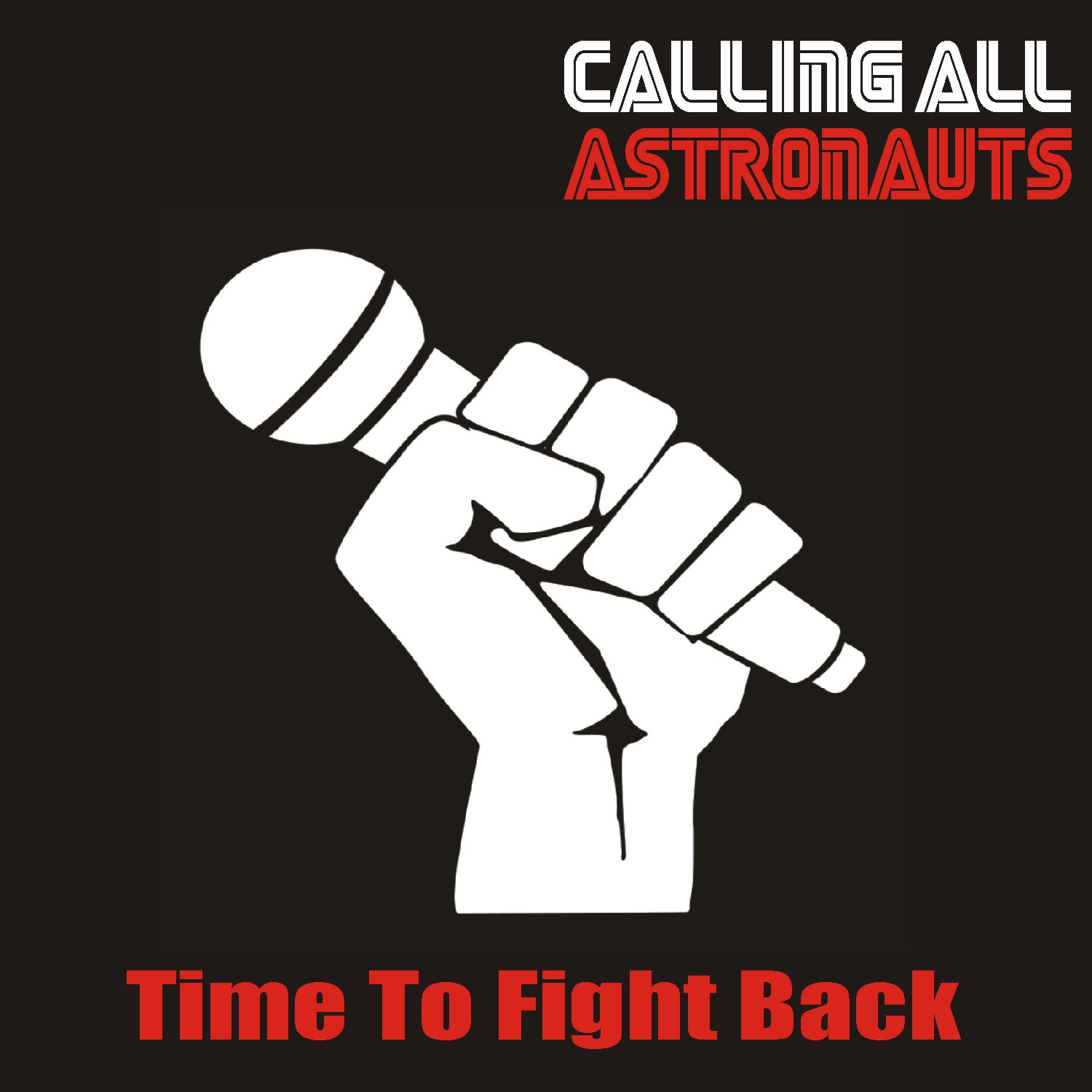 Calling All Astronauts - Time To Fight Back