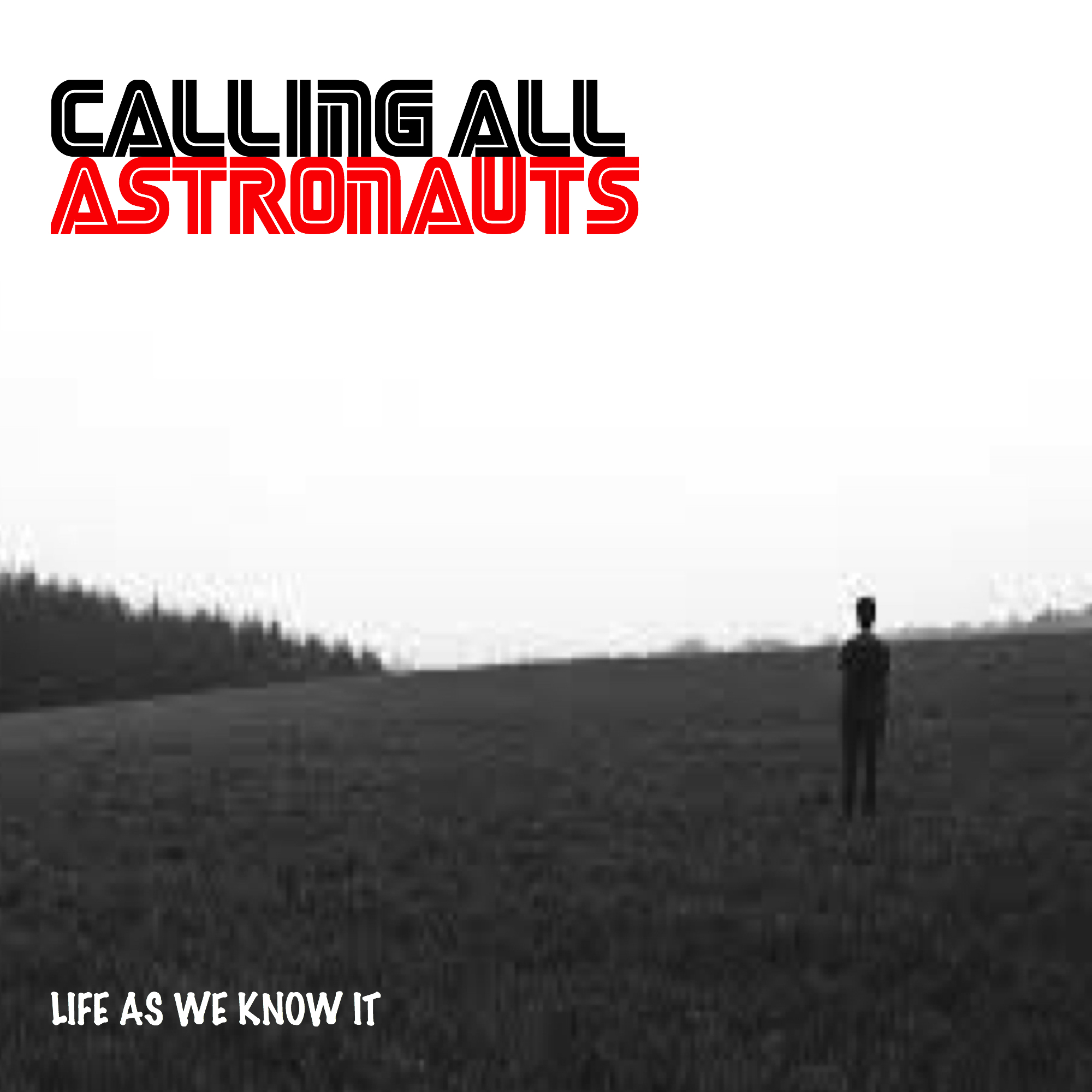 Calling All Astronauts - Life As We Know It